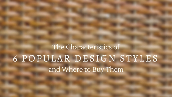 The Characteristics of 6 Popular Design Styles & Where to Buy Them