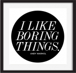 I Like Boring Things Andy Warhol quote