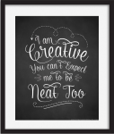 "Quote ""I'm creative you can't expect me to be neat, too."" Printable"