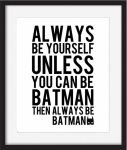 Framed Be yourself/Batman print